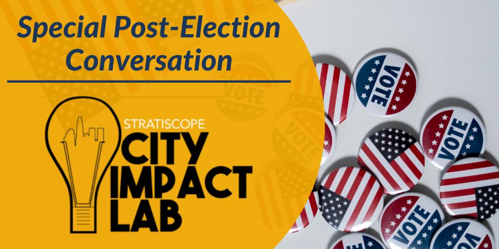 November 2020 City Impact Lab Recap: Post-Election Conversation